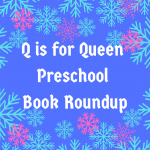 Q is for Queen preschool book roundupQ is for Queen preschool book roundup graphic
